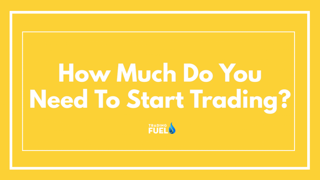 How much do you need to Start Trading