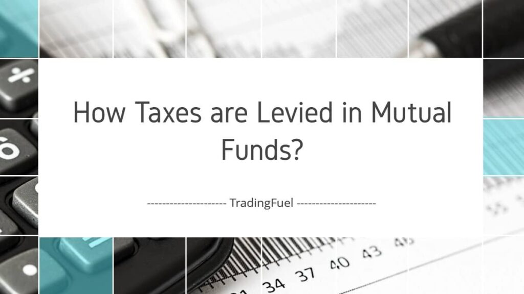 How Taxes are Levied in Mutual Funds
