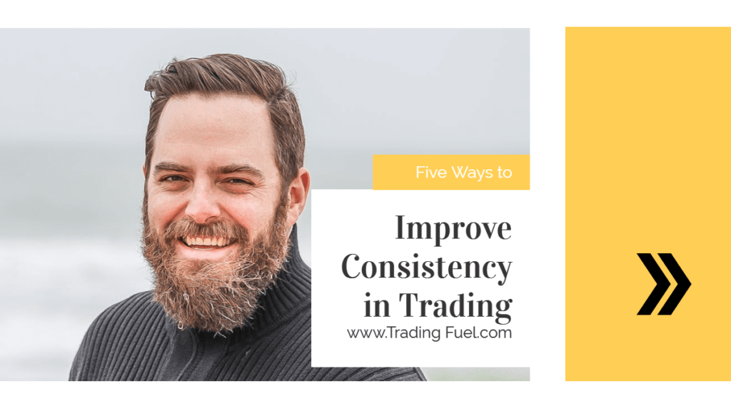 Five Ways to Improve Consistency in Trading